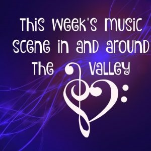 Music In and Around the Valley This Week @ Various Locations (see below)